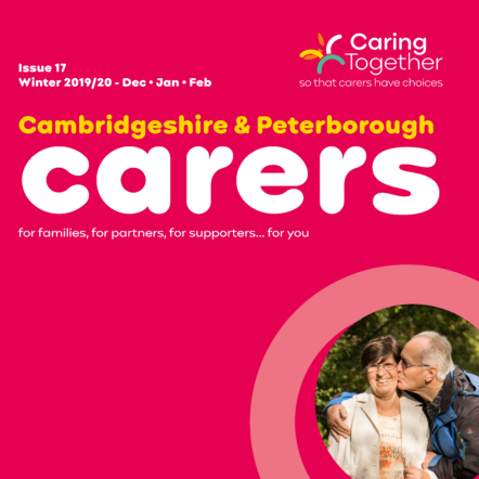 Cambridgeshire & Peterborough Carers Magazine Issue 17 - December 2019-February 2020