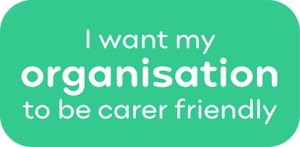 I want my organisation to be carer friendly