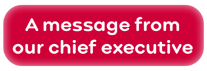A message from our chief executive